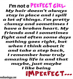 not a perfect girl. My hair doesn't always stay in place and I ...