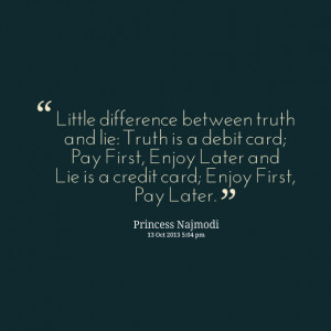 ... card; pay first, enjoy later and lie is a credit card; enjoy first
