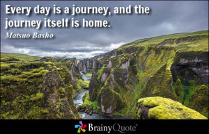 Every day is a journey, and the journey itself is home.