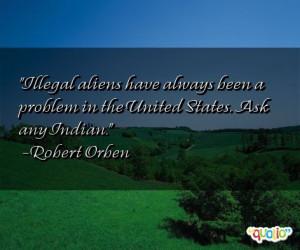 Illegal aliens have always been a problem in the United States . Ask ...