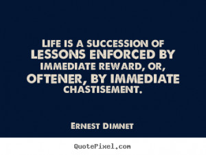 ... oftener, by immediate chastisement. - Ernest Dimnet. View more images