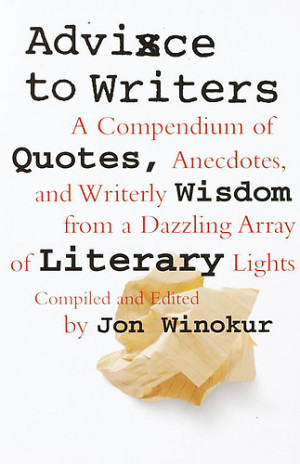 advice to writers is a compendium of quotes anecdotes and writerly ...