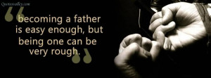 Being A Dad Quotes And Sayings Becoming a father is east
