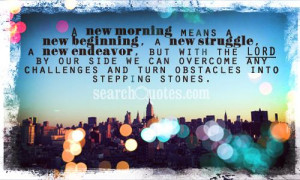 new morning means a new beginning, a new struggle, a new endeavor ...