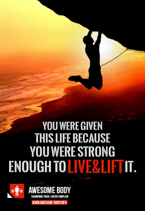 given this life because you are strong enough you were given this life ...