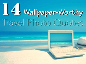 14 Wallpaper-Worthy Inspirational Travel Photo Quotes