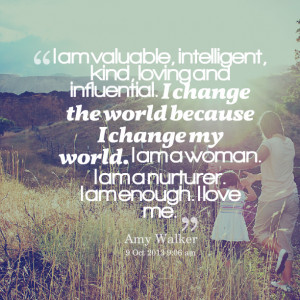 ... change my world i am a woman i am a nurturer i am enough i love me