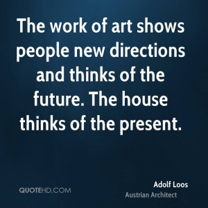 The work of art shows people new directions and thinks of the future ...