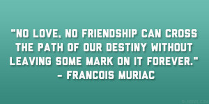 Leaving Friends Quotes Francois muriac quote 37