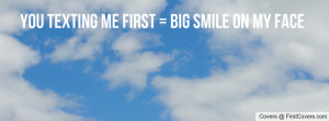 you texting me first = big smile on my Profile Facebook Covers