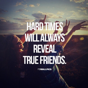 Hard times will always reveal true friends
