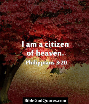 am a citizen of heaven. -Philippians 3:20 http://biblegodquotes.com ...