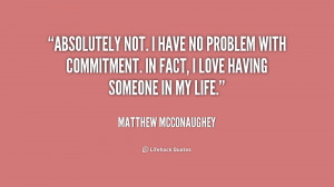 Absolutely not. I have no problem with commitment. In fact, I love ...
