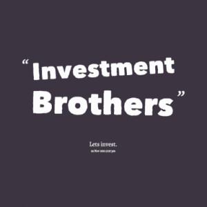 Quotes About: Investment Brothers