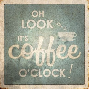 Cool Coffee Quote | It's coffee o'clock