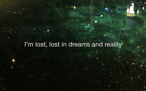 am lost lost in dream and Reality. – Bad Feelings Quote