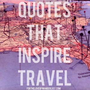 Wanderlust Wednesday- Quotes That Inspire Travel: Part 16