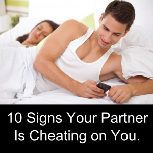 10 Signs Your Partner Is Cheating on You.