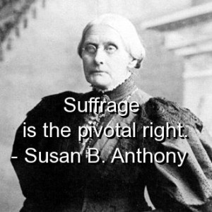 Susan b anthony, quotes, sayings, suffrage, meaningful, short quote