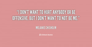quote-Melanie-Chisholm-i-dont-want-to-hurt-anybody-or-71466.png