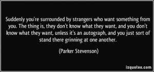 Suddenly you're surrounded by strangers who want something from you ...