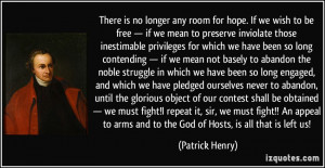 ... arms and to the God of Hosts, is all that is left us! - Patrick Henry