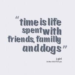 thumbnail of quotes time is life spent with friends,familly and dogs