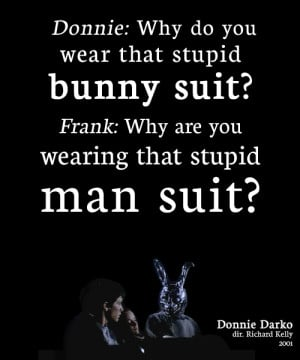 wear that stupid bunny suit?Frank: Why are you wearing that stupid man ...