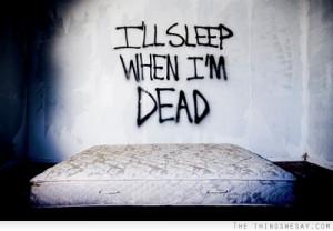ll sleep when I'm dead