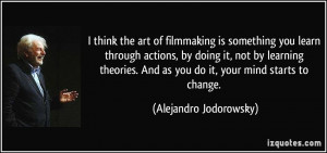 think the art of filmmaking is something you learn through actions ...