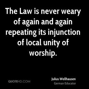 Julius Wellhausen - The Law is never weary of again and again ...