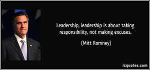 Leadership, leadership is about taking responsibility, not making ...