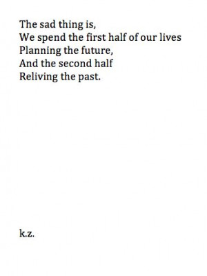 ... our lives planning the future, and the second half reliving the past