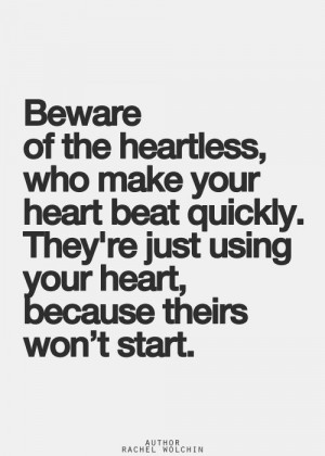 ... True, Cold Quotes, Beware, Living, Pictures Quotes, Heartless Quotes