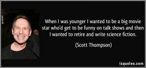 ... then I wanted to retire and write science fiction. - Scott Thompson