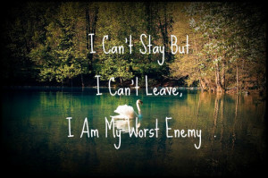 quotes about life i am my worst enemy Quotes about Life 111 I cant ...