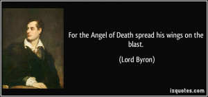For the Angel of Death spread his wings on the blast. - Lord Byron