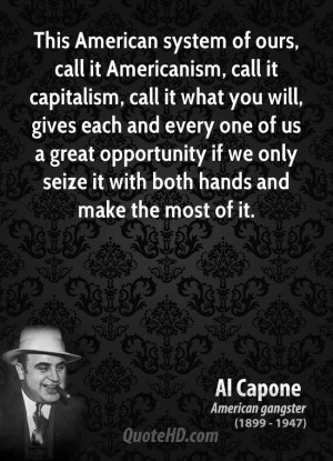 This American system of ours, call it Americanism, call it capitalism ...