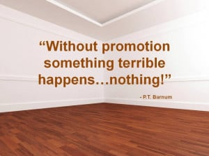 Without promotion something terrible happens...nothing!