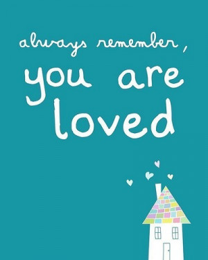 Always remember, you are loved