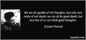 We are all capable of evil thoughts, but only very rarely of evil ...