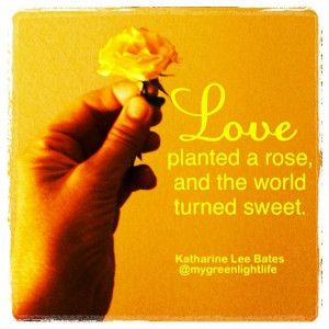 rose, and the world turned sweet. Katharine Lee Bates #quotes ...