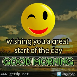 wishing you a great start of the day GOOD MORNING