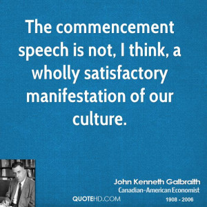 The commencement speech is not, I think, a wholly satisfactory ...