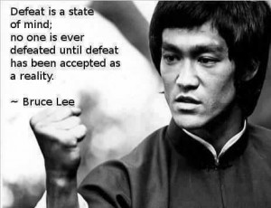 ... until defeat has been accepted as a reality. - Bruce Lee Quote