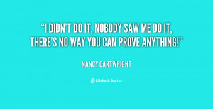 quote-Nancy-Cartwright-i-didnt-do-it-nobody-saw-me-69375.png