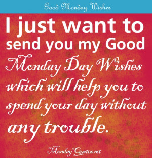 just want to send you my Good Day Wishes which will help you to ...