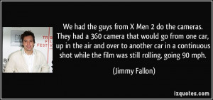 Men 2 do the cameras. They had a 360 camera that would go from one car ...