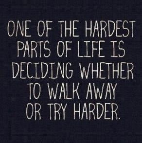 Try hard or walk away #quote #effort #life