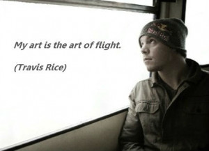 Travis Rice #quotes #snowboard If you haven't seen The Art of Flight ...